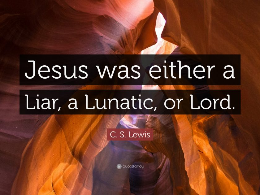 Jesus was either a liar, a lunatic or Lord quote from C. S. Lewis